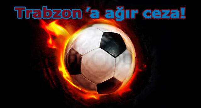 Trabzonspor'a TFF'den ağır ceza