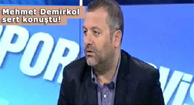 Mehmet Demirkol çok ağır konuştu