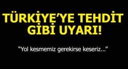 Türkiye'ye tehdit dolu sözler!
