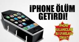 iPhone ile gelen ölüm!