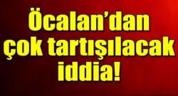 Öcalan'dan çok tartışılacak iddia!