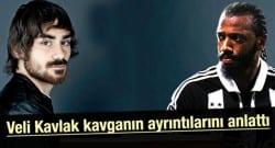 Veli Kavlak kavganın ayrıntılarını anlattı!