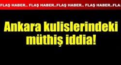 Ankara kulislerinde müthiş iddia!