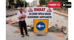 'Burası tapulu arazim' dedi caddeyi kapattı!