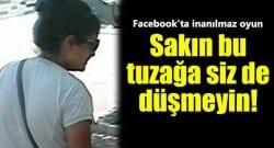 Facebook'ta yeni bir dolandırıcılık daha!